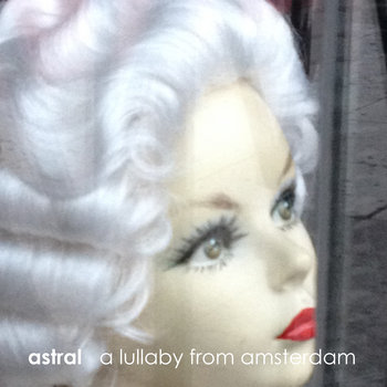 astral - a lullaby from amsterdam