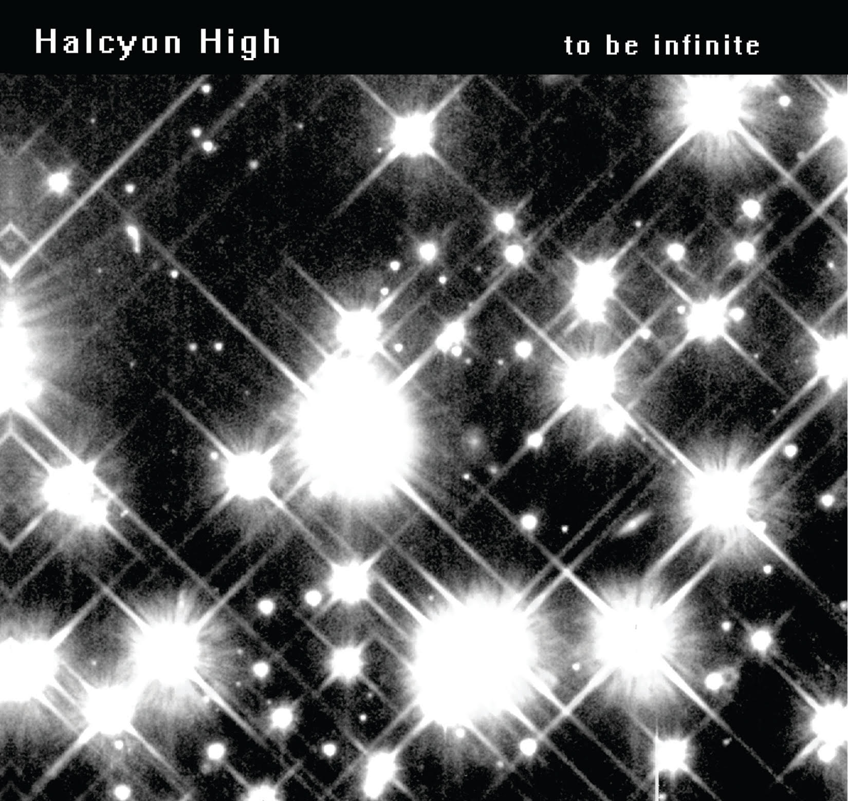 Halcyon High - To Be Infinite